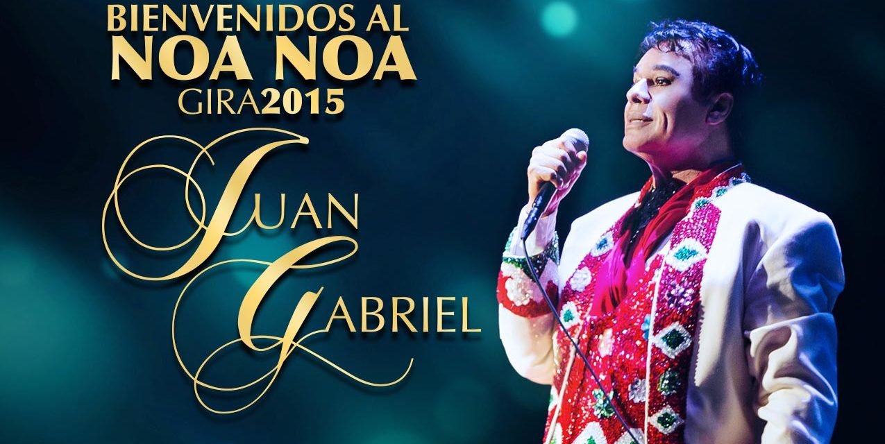 Bienvenidos al Noa Noa Gira 2015 de Juan Gabriel