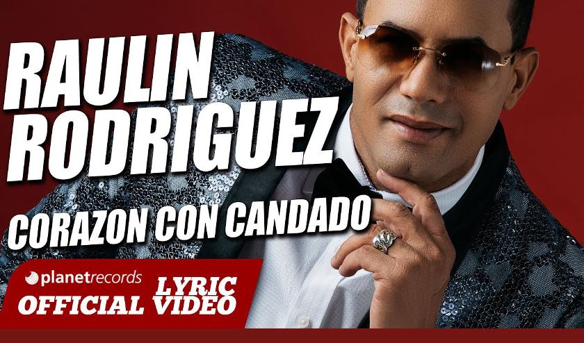 El Video Lyric del Bachatero Raulin Rodriguez «Corazon Con Candado» sobrepasa 3 Millones de visitas en Youtube