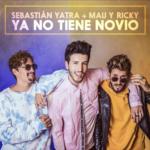 """MAU Y RICKY se unen a Sebastián Yatra en su nuevo tema """"Ya No Tiene Novio"""""""