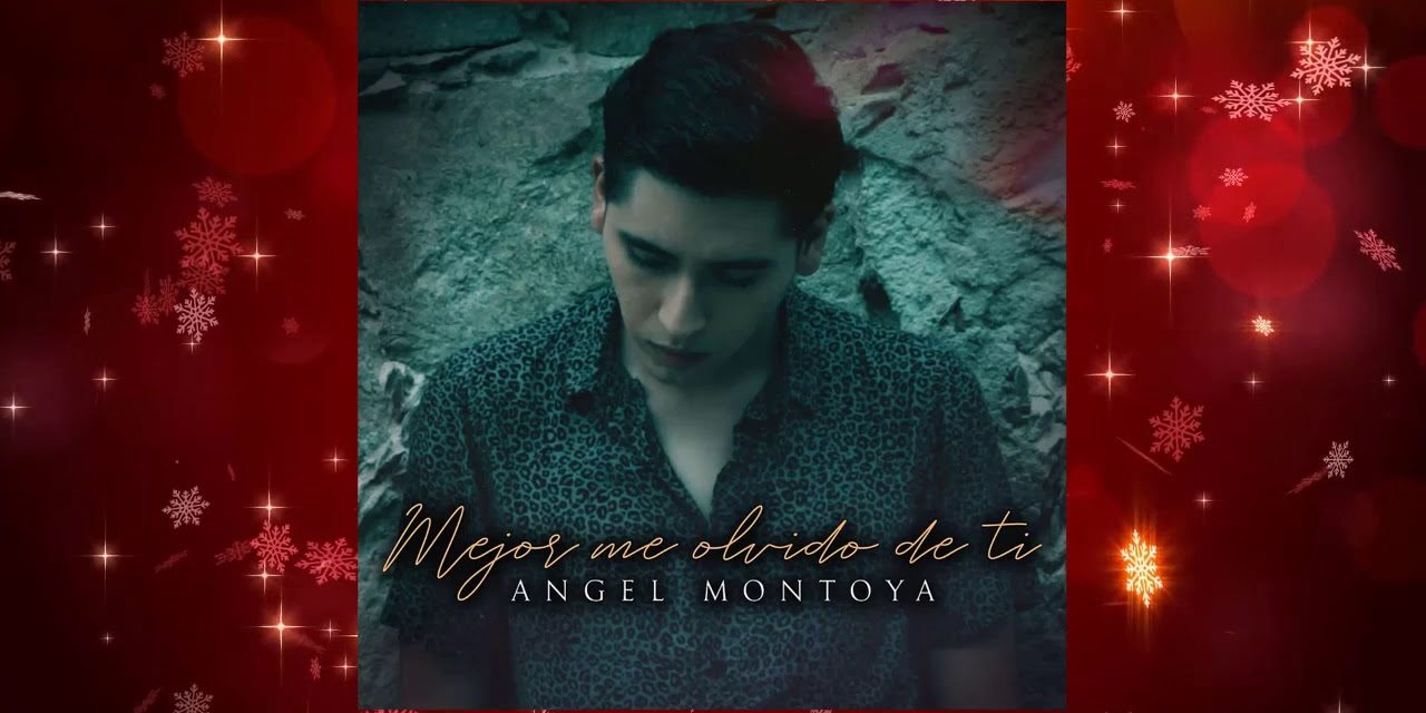 """ÁNGEL MONTOYA presenta """"Mejor Me Olvido De Ti"""""""