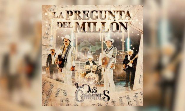 Los Dos Carnales estrenan su nuevo sencillo «La Pregunta del Millón»
