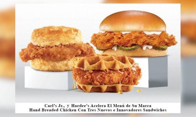 Carl's Jr. y Hardee's Acelera El Menú de Su Marca Hand Breaded Chicken Con Tres Nuevos e Innovadores Sandwiches